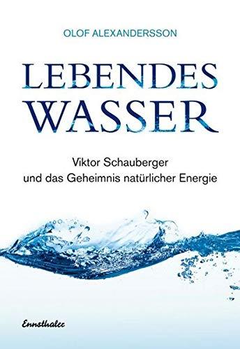 9783850683777: Lebendes Wasser: Viktor Schauberger und das Geheimnis natürlicher Energie
