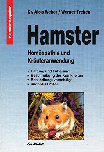 9783850684491: Hamster: Homöopathie und Kräuteranwendung. Haltung und Fütterung, Beschreibung der Krankheiten, Behandlungsvorschläge und vieles mehr