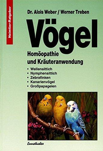 Vögel: Homöopathie und Kräuteranwendung. Wellensittich. Nymphensittich. Zebrafinken.: Alois Weber