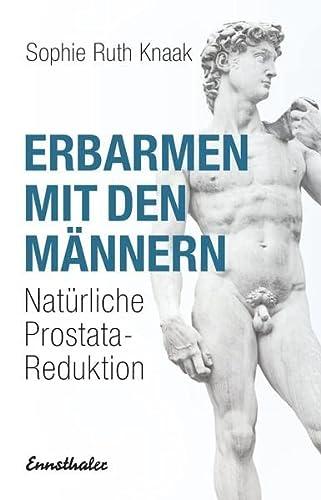9783850685436: Erbarmen mit den Männern: Prostatareduktion ohne Stahl - Strahl - Chemie - zur Diskussion gestellt
