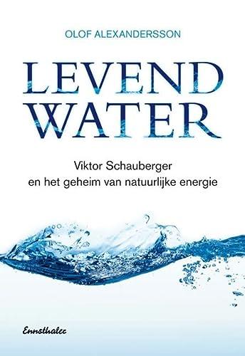 Levend Water: Über Viktor Schauberger und eine: Olof Alexandersson