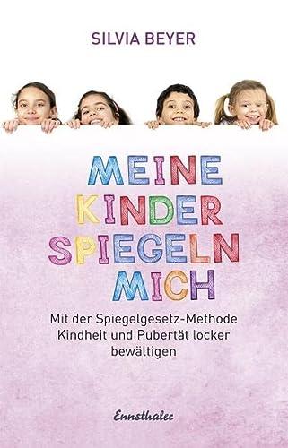 9783850687300: Meine Kinder spiegeln mich: Die Pubertät mit Hilfe der Spiegelgesetz-Methode leichter bewältigen