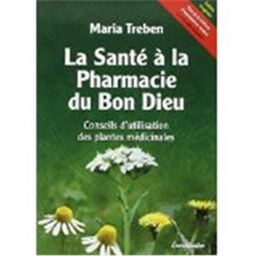 La sante a la pharmacie du bon Dieu Conseils d'utilisation des: Treben Maria