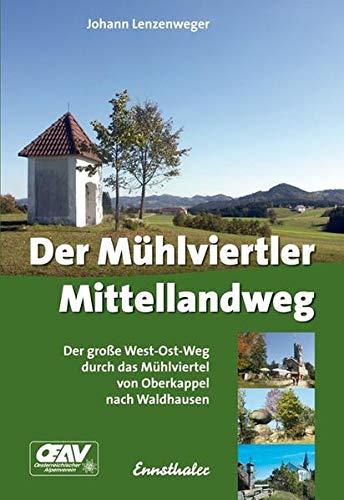 9783850687997: Der M�hlviertler Mittellandweg: Der gro�e West-Ost-Weg durch das M�hlviertel von Oberkappel nach Waldhausen