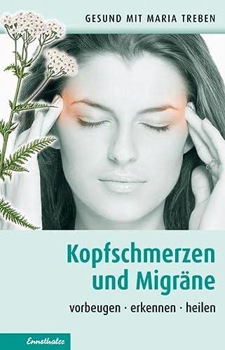 Kopfschmerzen und Migräne: Vorbeugen - erkennen -: Treben, Maria