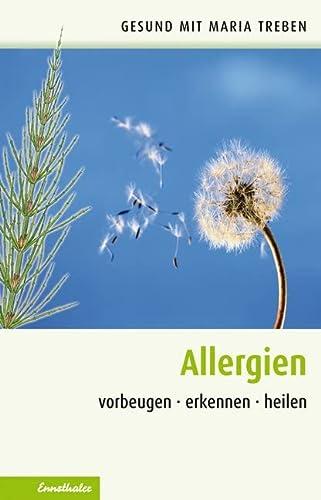 Allergien. Vorbeugen - erkennen - heilen: Treben, Maria