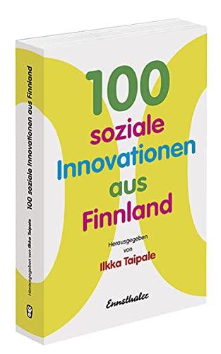 100 soziale Innovationen aus Finnland: Hrsg. v. Taipale, Ilkka