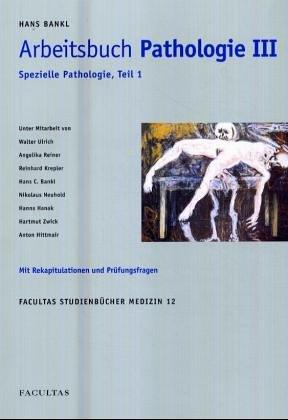 9783850764704: Arbeitsbuch Pathologie. Spezielle Pathologie 1. Mit Rekapitulationen und Prüfungsfragen