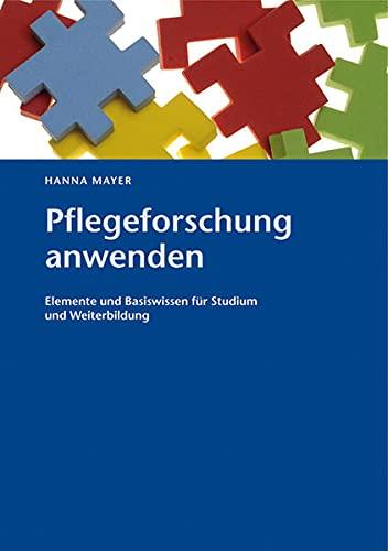 9783850767828: Pflegeforschung anwenden: Elemente und Basiswissen für Studium und Weiterbildung