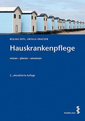 Hauskrankenpflege. Wissen - planen - umsetzen.: Ertl, Regina und Ursula Kratzer;