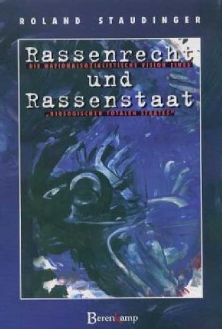 """Rassenrecht und Rassenstaat. Die nationalsozialistische Vision eines """"biologischen totalen ..."""