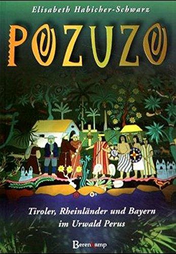 Pozuzo. Tiroler, Rheinländer und Bayern im Urwald Perus. von Elisabeth Habicher-Schwarz Maya Machu ...