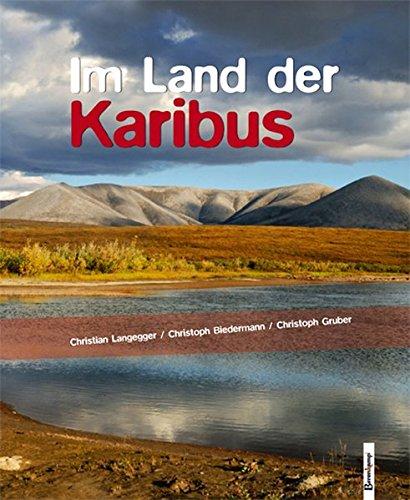 9783850932431: Im Land der Karibus: Abenteuer in Alaskas Brooks Range