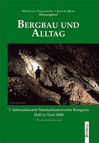 Bergbau Und Alltag: 7. Internationaler Montanhistorischer Kongress,: Hrsg. V. Wolfgang