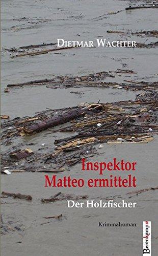 Inspektor Matteo ermittelt: Der Holzfischer. Kriminalroman. - Wachter, Dietmar