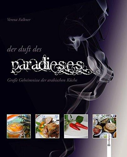 9783850932677: Der Duft des Paradieses: Große Geheimnisse der arabischen Küche