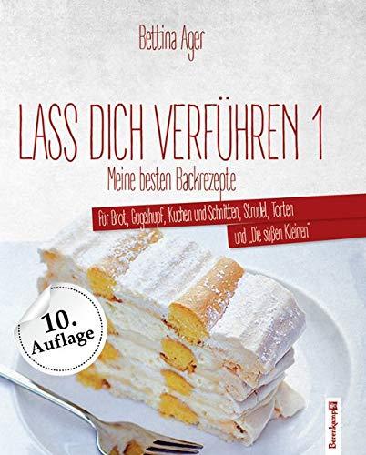 9783850933476: Lass Dich verführen: Meine besten Backrezepte für Brot, Gugelhupf, Kuchen und Schnitten, Strudel, Torten und