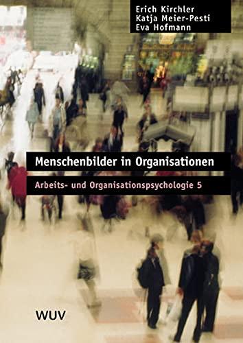 Menschenbilder in Organisationen: Arbeits- und Organisationspsychologie 5: Hofmann, Eva; Kirchler,