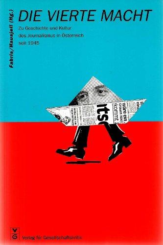 9783851151343: Die Vierte Macht: Zu Geschichte und Kultur des Journalismus in Österreich seit 1945 (Österreichische Texte zur Gesellschaftskritik)