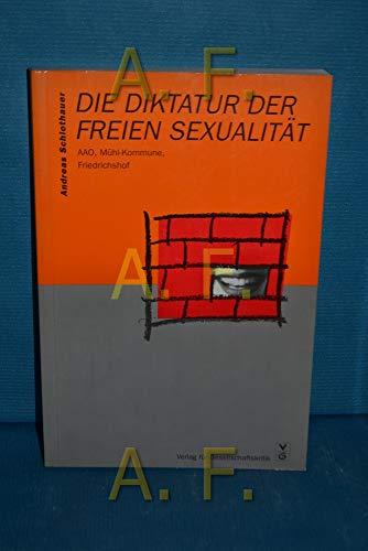 9783851151572: Die Diktatur der freien Sexualität: AAO, Mühl-Kommune, Friedrichshof (Österreichische Texte zur Gesellschaftskritik)