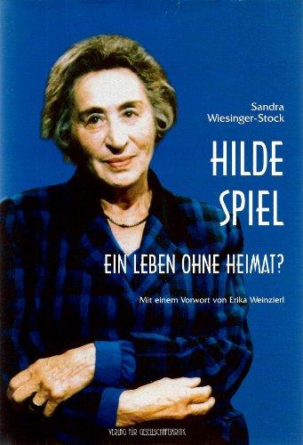 Hilde Spiel : ein Leben ohne Heimat?. Mit einem Vorw. von Erika Weinzierl, Biografische Texte zur Kultur- und Zeitgeschichte ; Bd. 16 - Wiesinger-Stock, Sandra