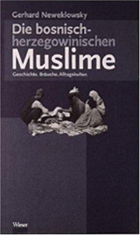 Die bosnisch-herzegowinischen Muslime: Geschichte, Brauche, Alltagskultur (Osterreichisch-bosnische...