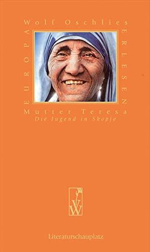 Mutter Teresa - Die Jugend in Skopje - Oschlies, Wolf