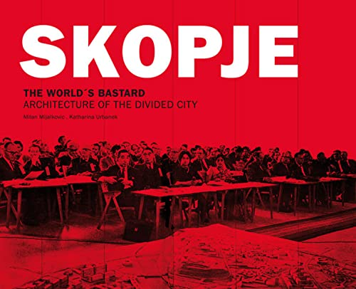9783851299137: Skopje. The Word's Bastard: Architecture of the Devided City