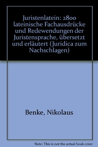 9783851310696: Juristenlatein: 2800 lateinische Fachausdrücke und Redewendungen der Juristensprache, übersetzt und erläutert (Juridica zum Nachschlagen)