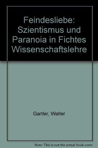 9783851320312: Feindesliebe: Szientismus und Paranoia in Fichtes Wissenschaftslehre
