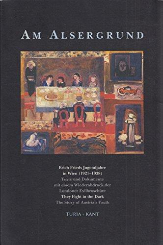 """Am Alsergrund: Erich Frieds Jugendjahre in Wien (1921-1938) : Texte und Dokumente mit einem Wiederabdruck der Londoner Exilbroschüre, """"They fight in the dark, the story of Austria's youth"""""""