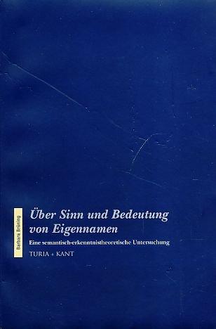 Über Sinn und Bedeutung von Eigennamen. Eine semantisch-erkenntnistheoretische Untersuchung, - Brüning, Barbara