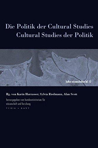 Die Politik der Cultural Studies - Cultural: Harrasser, Karin/Riedmann, Sylvia/Scott,