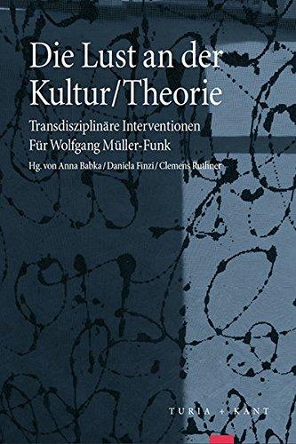 Die Lust an der Kultur-Theorie Transdisziplinäre Interventionen: Babka, Anna; Finzi,