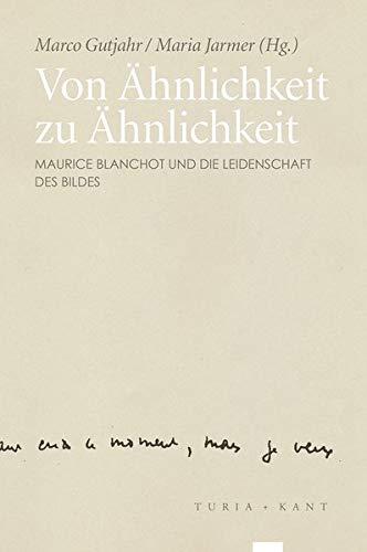 9783851327472: Von Ähnlichkeit zu Ähnlichkeit: Maurice Blanchot und die Leidenschaft des Bildes