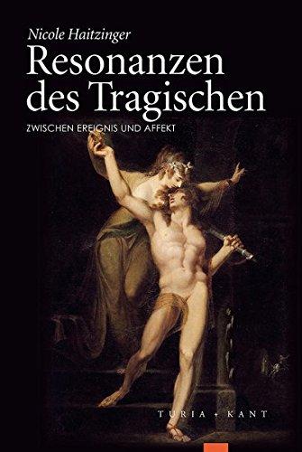 Resonanzen des Tragischen : Zwischen Ereignis und Affekt: Nicole Haitzinger