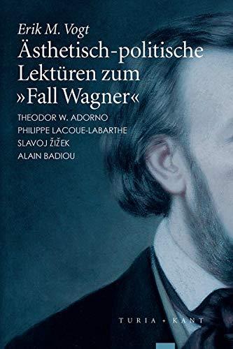 Ästhetisch-politische Lektüren zum 'Fall Wagner': Erik M. Vogt