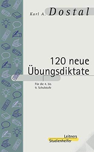 9783851570649: Hundertzwanzig neue Ãœbungsdiktate für die 4. bis 9. Schulstufe, neue Rechtschreibung