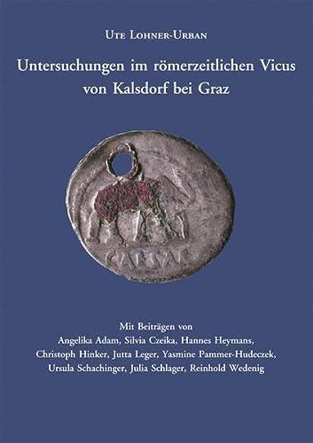 9783851610185: Untersuchungen im römerzeitlichen Vicus von Kalsdorf bei Graz: Die Ergebnisse der Ausgrabungen auf der Parzelle 421/1. Baubefund und Kleinfunde
