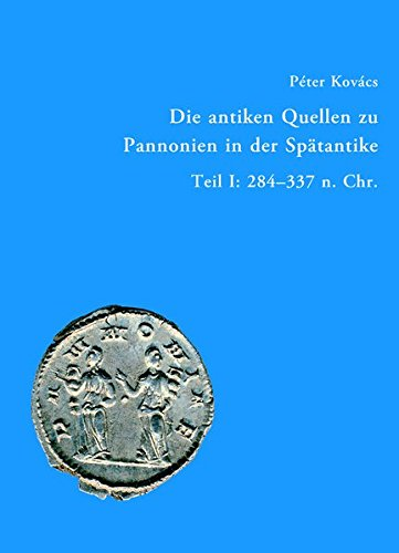 Die antiken Quellen zu Pannonien in der Spätantike: Péter Kovács