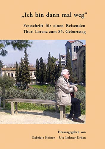 "Ich bin dann mal weg"": Festschrift fur: Gabriele Koiner, Ute"