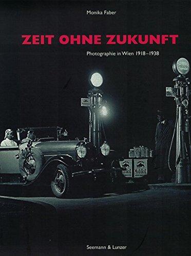 Zeit ohne Zukunft. Photographie in Wien 1918 - 1938.: Faber, Monika.