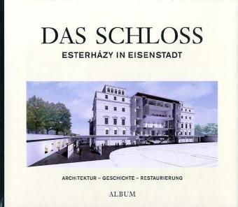 9783851641806: Das Schloss Esterhazy in Eisenstadt: Archittektur - Geschichte - Restaurierung