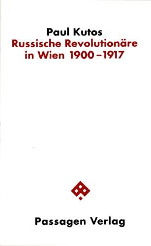 9783851650525: Russische Revolutionare in Wien, 1900-1917: Eine Fallstudie zur Geschichte der politischen Emigration (Passagen Politik)