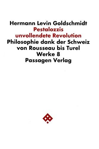 9783851651683: Pestalozzis unvollendete Revolution: Philosophie dank der Schweiz von Rousseau bis Turel (Werke / Hermann Levin Goldschmidt) (German Edition)