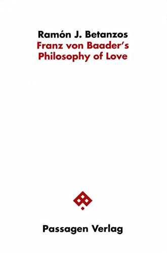 Franz von Baader's Philosophy of Love: Ramon J. Betanzos