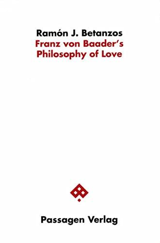 Franz von Baader's Philosophy of Love: Ramon J. Betanzos