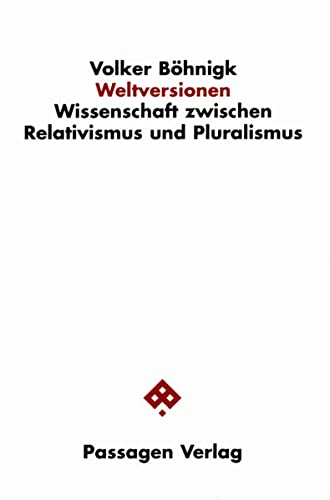 9783851653960: Weltversionen: Wissenschaft zwischen Relativismus und Pluralismus