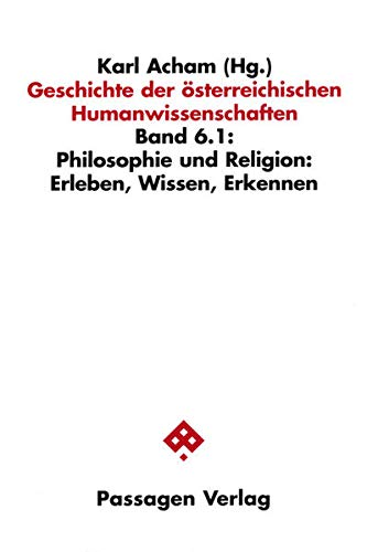 9783851655674: Geschichte der �sterreichischen Humanwissenschaften: Philosophie und Religion: Erleben, Wissen, Erkennen