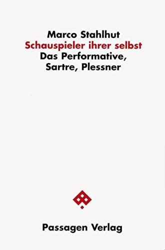 9783851656695: Schauspieler ihrer selbst: Das Performative, Sartre, Plessner